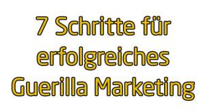 7 Schritte für erfolgreiches Guerilla Marketing