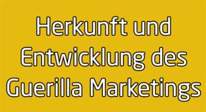 Herkunft und Entwicklung des Guerilla Marketings